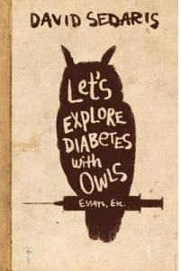 Let's Explore Diabetes with Owls by David Sedaris (LBC, 2013) Image c/o The Christian Science Monitor